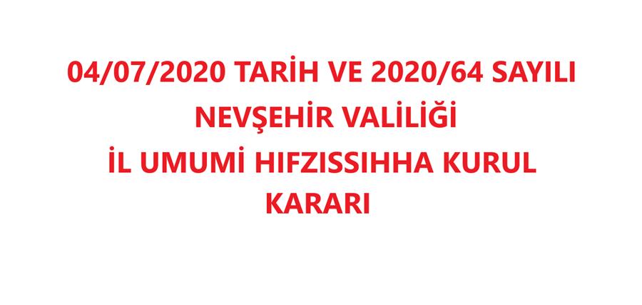 04/07/2020 Tarih ve 2020/64 Sayılı Nevşehir Valiliği İl Umumi Hıfzıssıhha Kurul Kararı