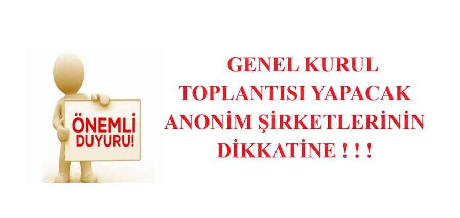 GENEL KURUL TOPLANTISI YAPACAK ANONİM ŞİRKETLERİNİN DİKKATİNE ! ! !